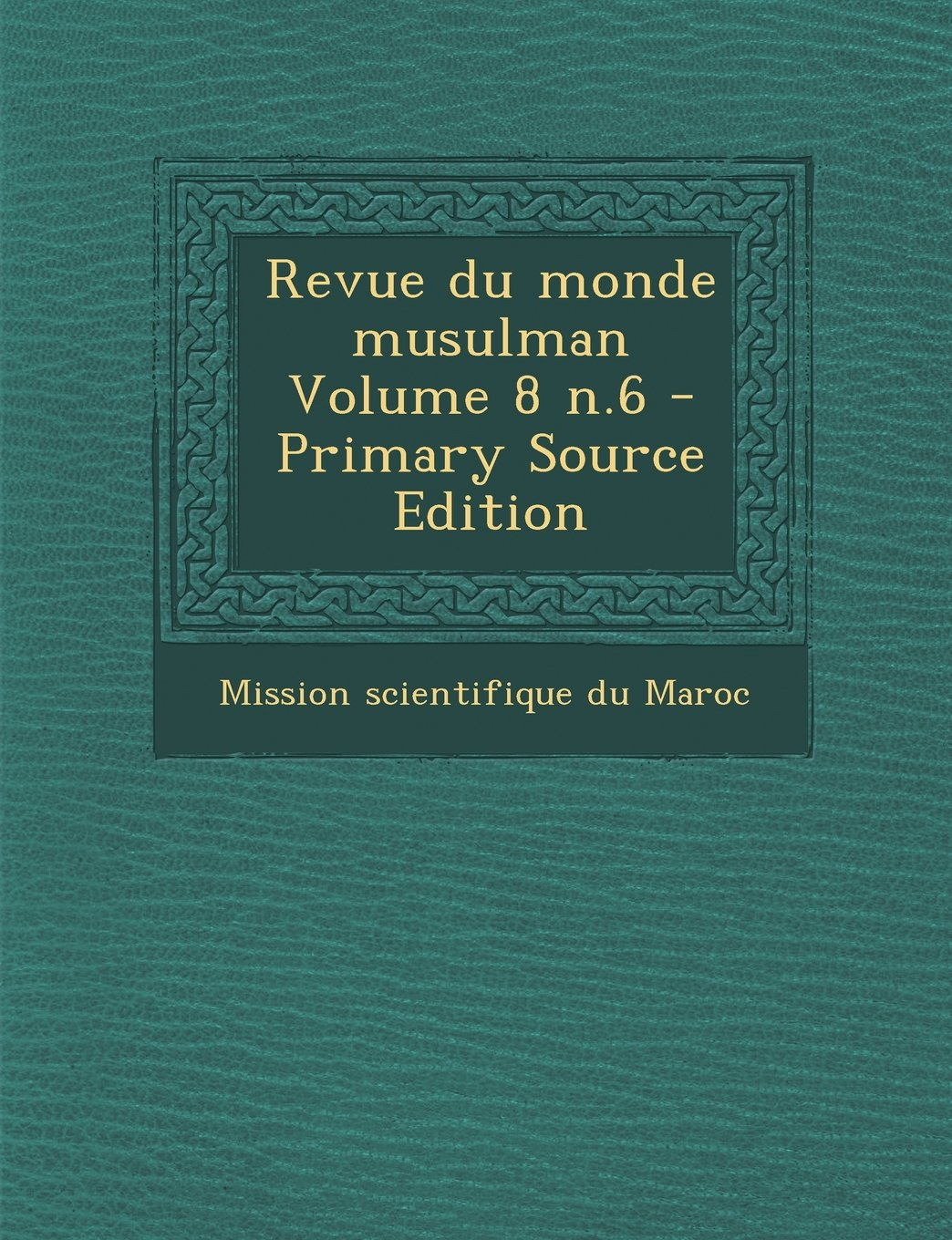 Read Online Revue Du Monde Musulman Volume 8 N.6 - Primary Source Edition (French Edition) ebook