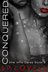 Conquered: A CEO billionaire erotic romance (She Who Dares Book 2) Kindle Edition
