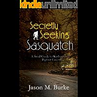 Secretly Seeking Sasquatch: A Road Guide to Washington's Bigfoot Country (A Secretly Seeking Sasquatch Book Book 1)