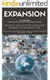 Expansion How To Build Your Network Marketing Business In The Digital Age: How To Build Relationships, Move Product, and Become A Leader (English Edition)