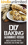 DIY Cooking - Protein Bars: Quick & Delicious Protein Bar Recipes You Can Make Today