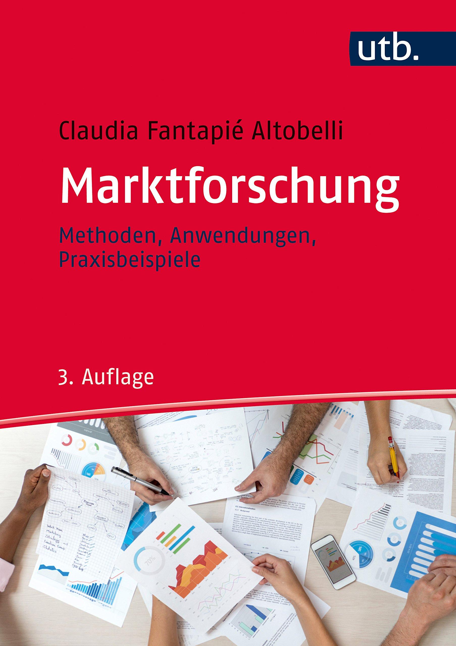 Marktforschung: Methoden - Anwendungen - Praxisbeispiele Taschenbuch – 15. Mai 2017 Claudia Fantapié Altobelli UTB GmbH 3825287211 Lehrbuch