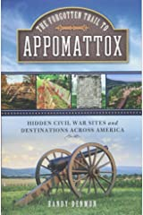 The Forgotten Trail to Appomattox: Hidden Civil War Sites and Destinations Across America Paperback