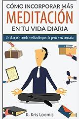 Cómo incorporar más meditación en tu vida diaria: Un plan práctico de meditación para la gente muy ocupada (Yoga para la gente muy ocupada nº 2) (Spanish Edition) Kindle Edition