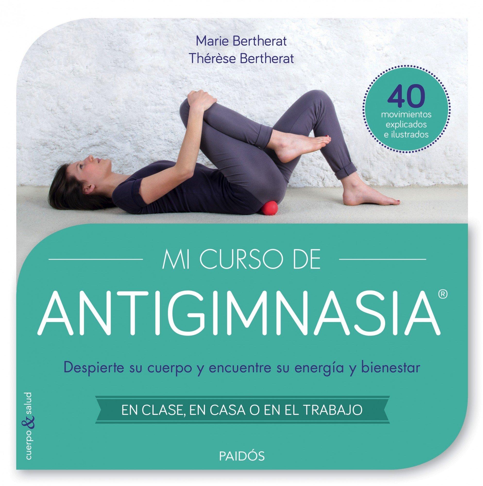 Mi curso de antigimnasia : despierte su cuerpo y encuentre ...