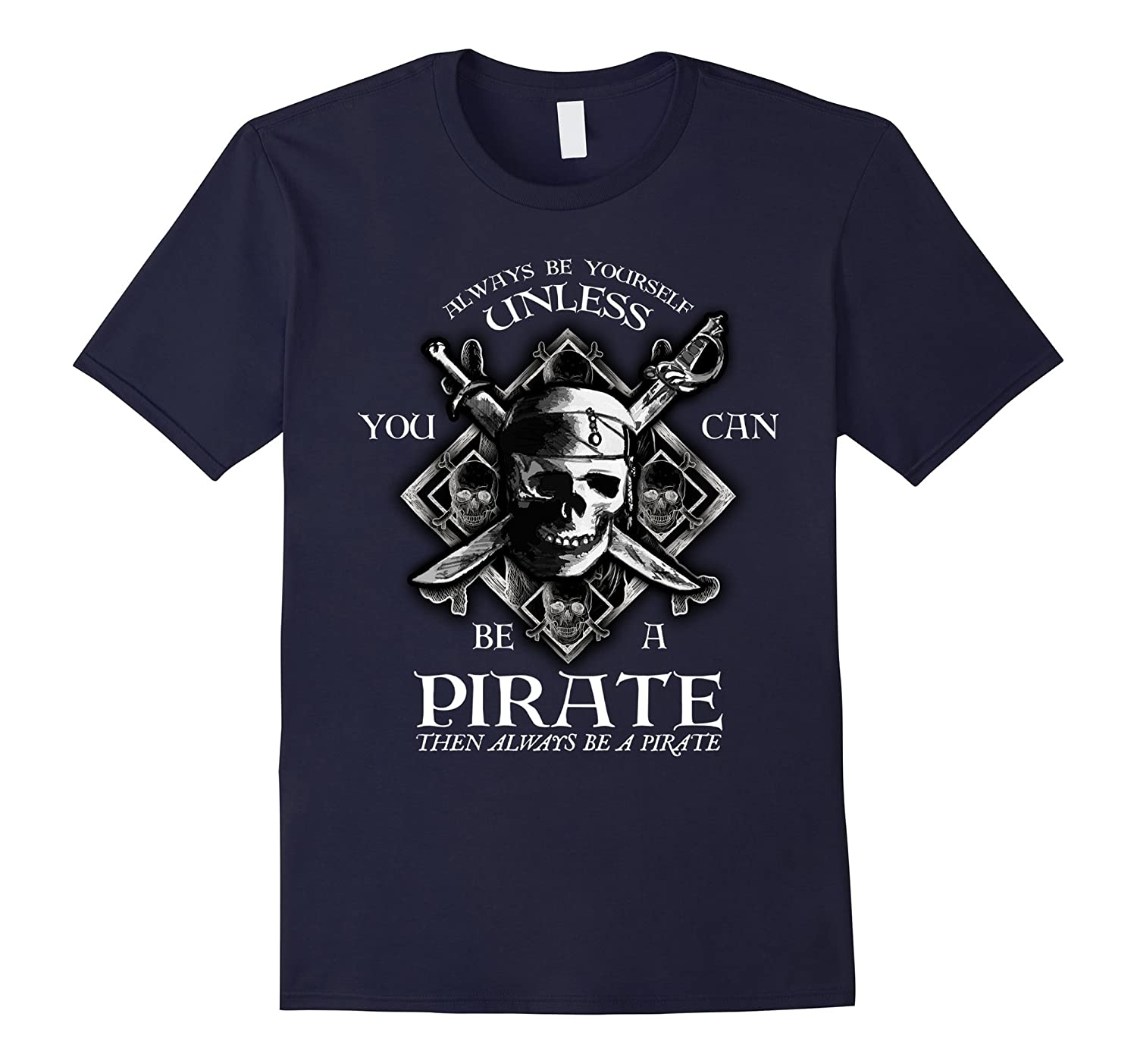 Always Be Yourself Unless You Can Be A Pirate Funny T-Shirt-TD