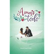 Amar es todo (Spanish Edition) Sep 24, 2016