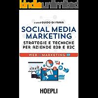 Social Media Marketing: Strategie e tecniche per aziende B2B e B2C (Italian Edition)