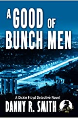 A Good Bunch of Men: A Dickie Floyd Detective Novel Kindle Edition