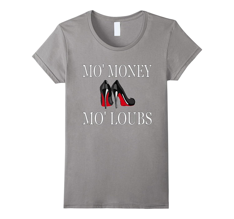 3703c7edc84 Womens Mo Money Mo Loubs Louboutin Fashion Cute Funny T Shirt-BN