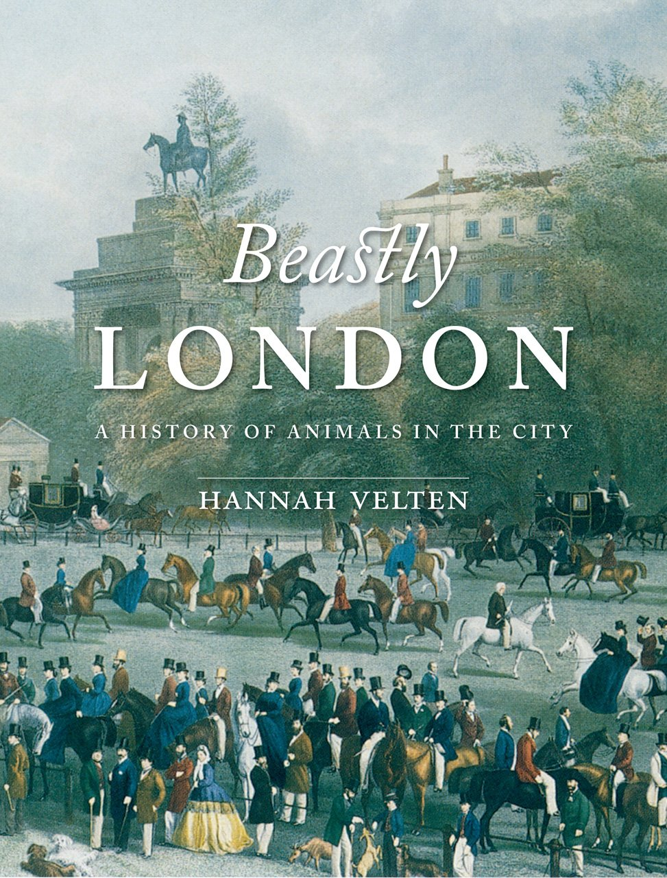 Beastly London: A History of Animals in the City PDF