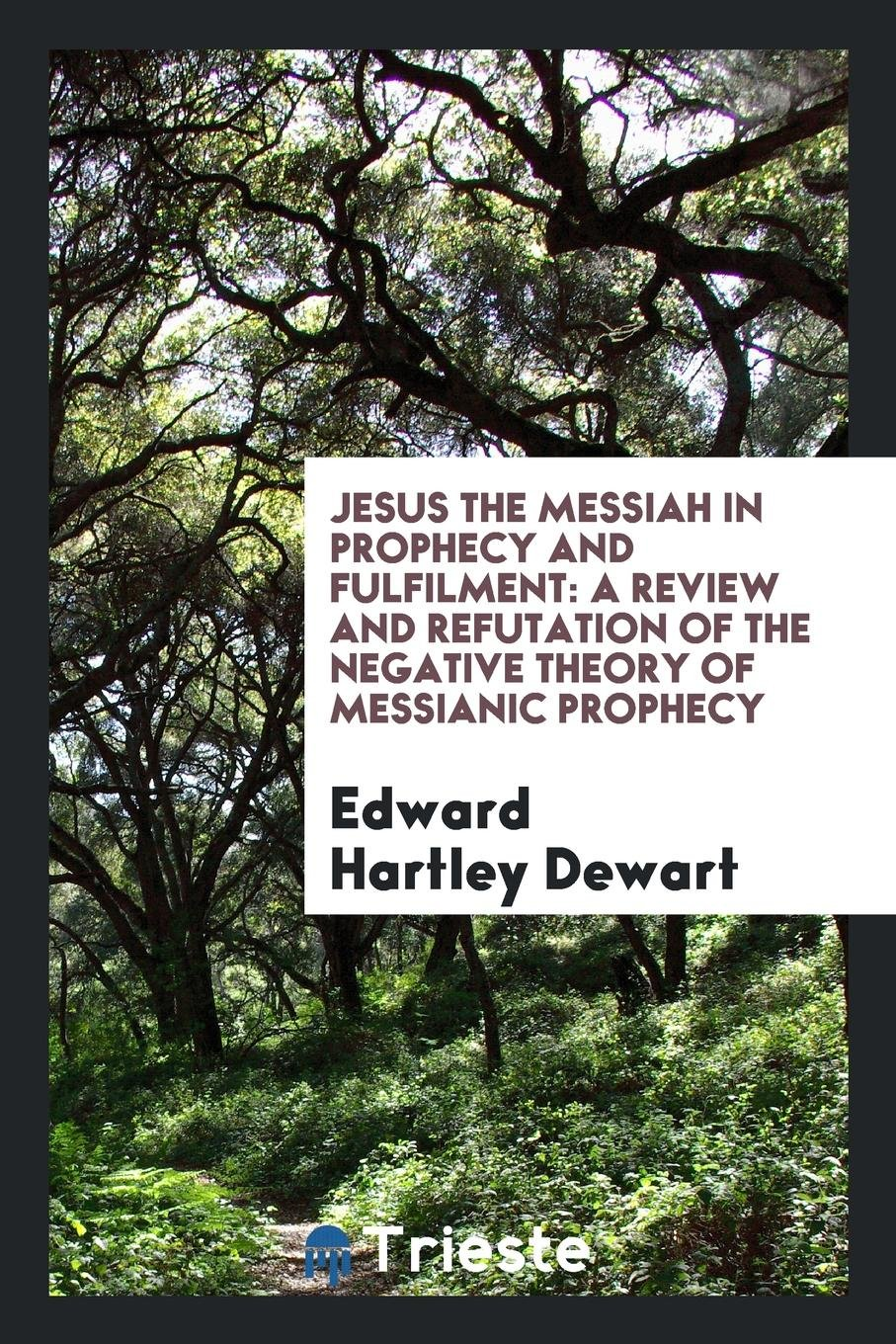 Jesus the Messiah in Prophecy and Fulfilment: A Review and Refutation of the Negative Theory of Messianic Prophecy pdf epub