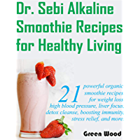 Dr. Sebi Alkaline Smoothie Recipes for Healthy Living: 21 powerful organic smoothie recipes for weight loss, high blood…