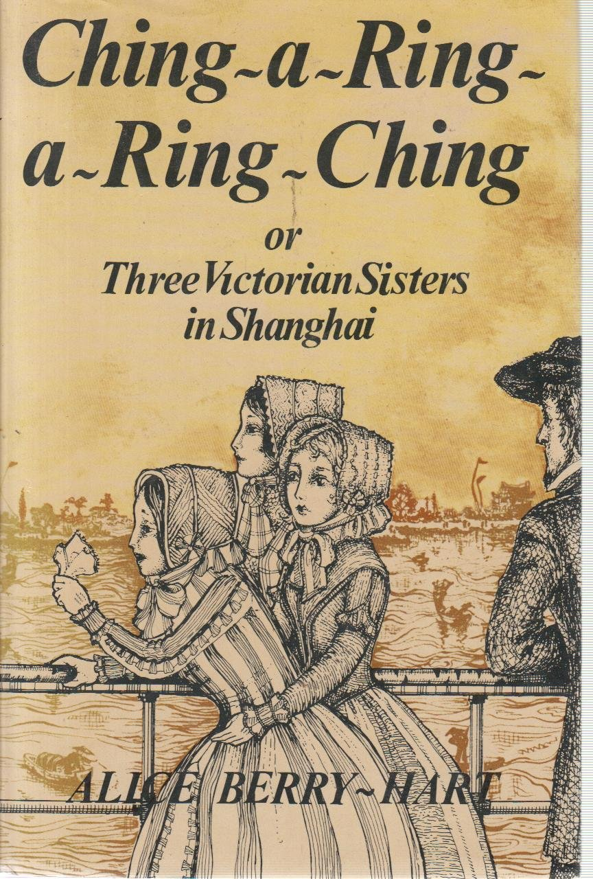 Ching-a-ring-a-ring-ching, or, Three Victorian sisters in Shanghai, Berry-Hart, Alice