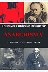 Discover Entdecke Decouvrir Anarchism V: Anarchism is a socio-economic and political theory, but not an ideology (German Edition) Kindle Edition