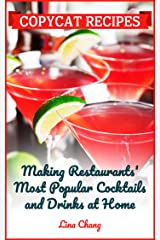 Copycat Recipes: Making Restaurant's Most Popular Cocktails and Drinks at Home (Famous Restaurant Copycat Cookbooks) Kindle Edition