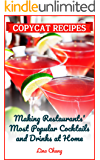 Copycat Recipes: Making Restaurant's Most Popular Cocktails and Drinks at Home (Famous Restaurant Copycat Cookbooks Book…