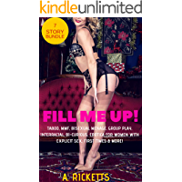 Fill Me Up: (7 Story Bundle Featuring Taboo, MMF, Bisexual Menage, Group Play, Interracial, Bi-Curious, Erotica For Women With Explicit Sex, First Times and MORE!)