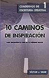 10 caminos de inspiración: para encontrar la idea de tu próximo relato (Cuadernos de Escritura Creativa)