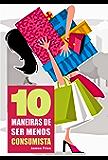 10 Maneiras de ser menos consumista