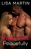 Loving Him Peacefully (A Spicy Romance)