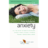 How to Master Anxiety: All You Need to Know to Overcome Stress, Panic Attacks, Trauma, Phobias, Obsessions and More (The Human Givens Approach Book 3) (English Edition)