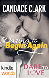 Dare To Love Series: Daring to Begin Again (Kindle Worlds Novella)