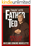 Hangin' with Father Ted (The Elmo Jenkins Novelettes Book 2)
