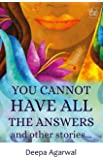 You Cannot Have All The Answers and Other Stories