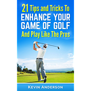 Golf: Golf - 21 Tips and Tricks To Enhance Your Game of Golf And Play Like The Pros (golf swing, chip shots, golf putt…