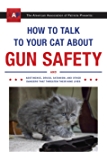 How to Talk to Your Cat About Gun Safety: And Abstinence, Drugs, Satanism, and Other Dangers That Threaten Their Nine…