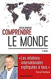 Comprendre le monde - 4e éd. : Les relations internationales expliquées à tous (French Edition)