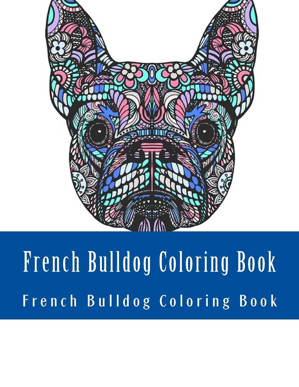 Amazon French Bulldog Coloring Book Large One Sided Stress Relieving Relaxing For Grownups Women Men Youths