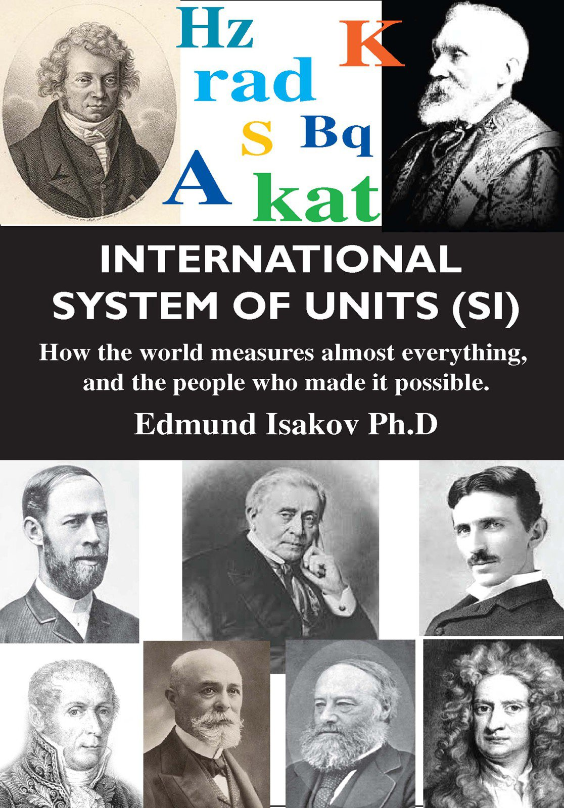 International System Of Units  SI   How The World Measures Almost Everything And The People Who Made It Possible  English Edition