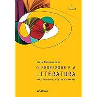 O professor e a literatura – Para pequenos, médios e grandes