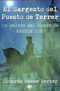 El Sargento del Puesto de Terrer: Un relato en el mundo de Madrid 2030
