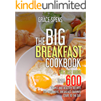 The Big Breakfast Cookbook: The best guide, OVER 600 Simple and Healthy recipes for beginners,breakfast favorite start…