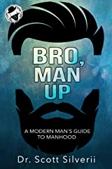 Bro, Man Up: A Modern Man's Guide to Manhood (The Bro Code Book 1) Kindle Edition