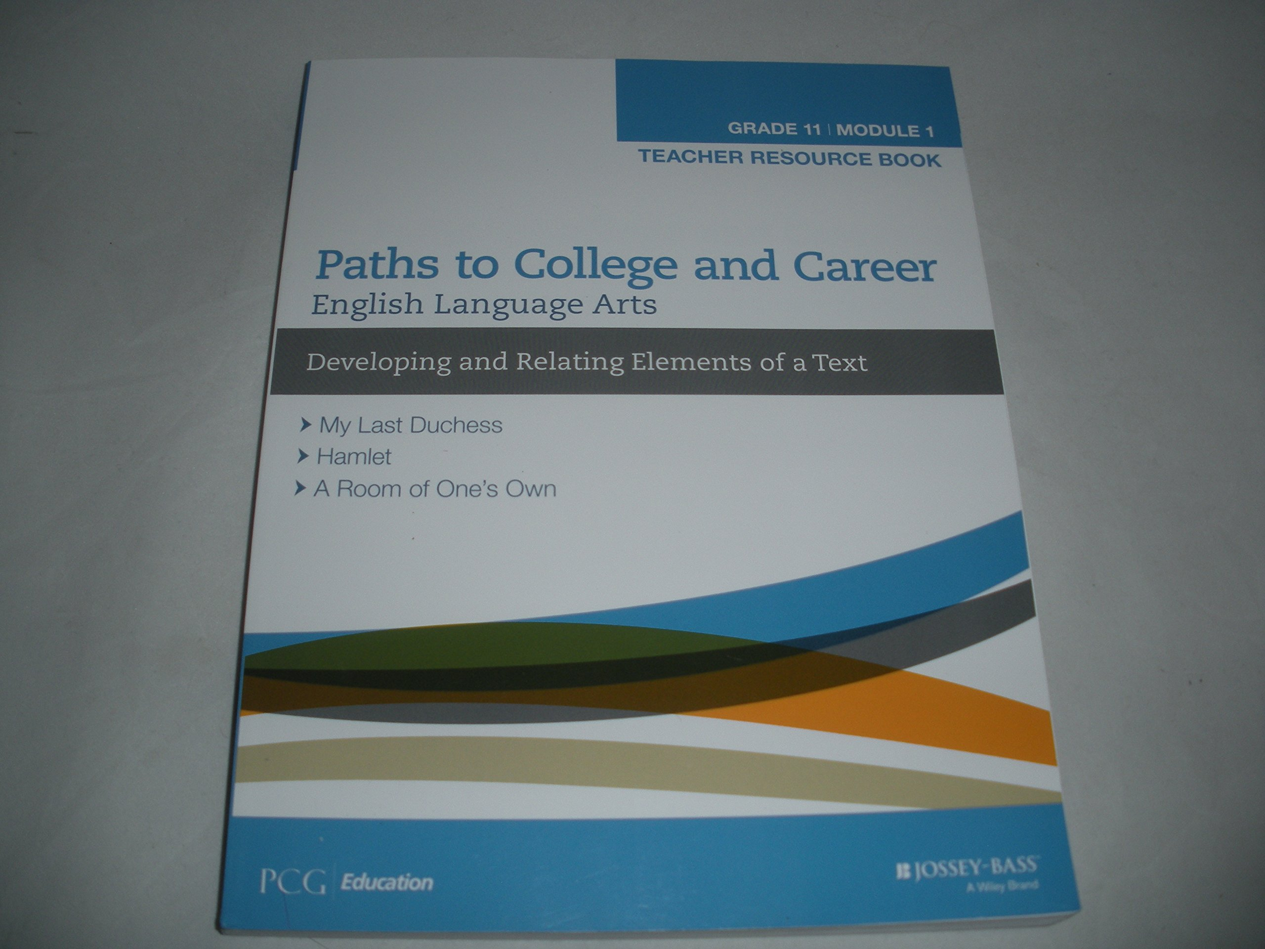 Paths to College and Career English Language Arts Developing and Relating Elements of a Text Grade 11 (Module 1) Teacher Resource Book ISBN-10: 1119123046 ISBN-13: 9781119123040 ebook