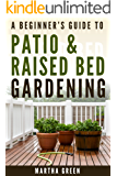 A Beginner's Guide to Patio and Raised Bed Gardening (Gardening Quick Start Guides Book 6)