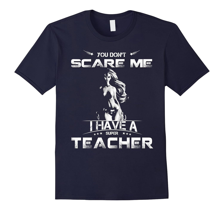 You Dont Scare Me I Have A Super Teacher Shirt-Vaci