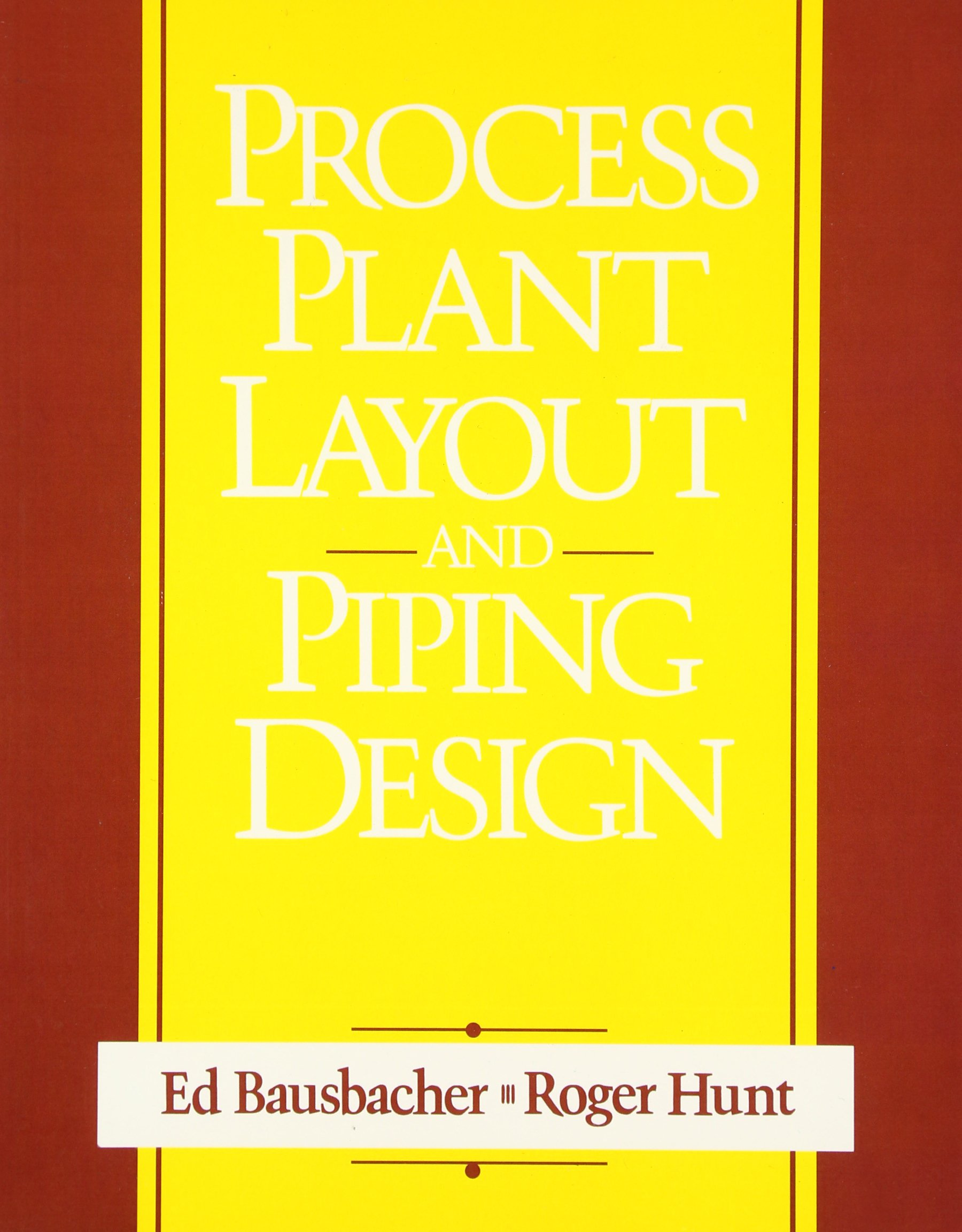 Process Plant Layout and Piping Design: Ed Bausbacher, Roger Hunt:  9780131386297: Books - Amazon.ca