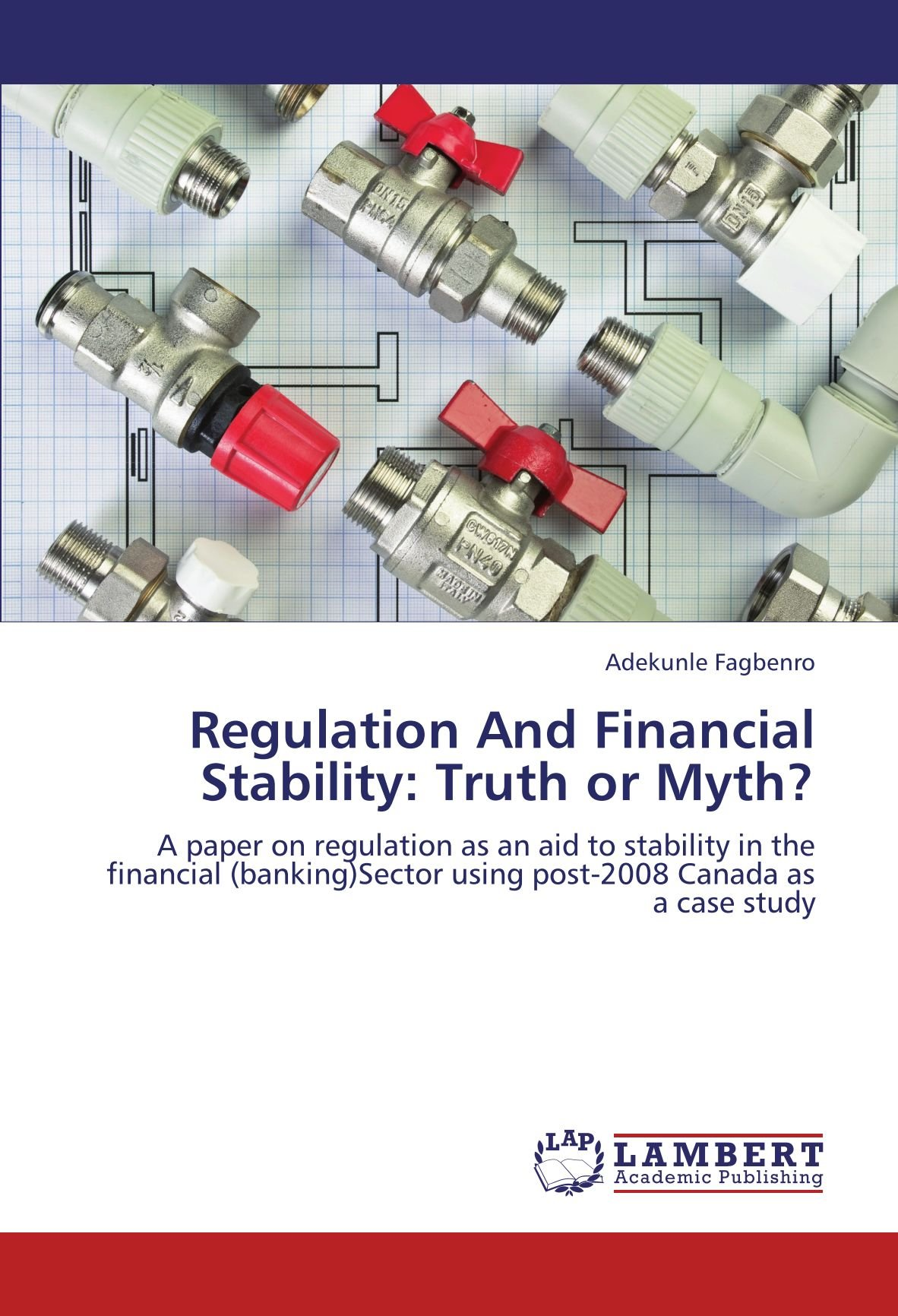 Download Regulation And Financial Stability: Truth or Myth?: A paper on regulation as an aid to stability in the financial (banking)Sector using post-2008 Canada as a case study ebook