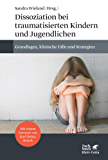 Dissoziation bei traumatisierten Kindern und Jugendlichen: Grundlagen, klinische Fälle und Strategien
