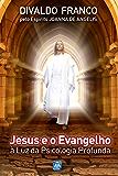 Jesus e o Evangelho (Série Psicologica Joanna de Ângelis)