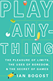 Play Anything: The Pleasure of Limits, the Uses of Boredom, and the Secret of Games (English Edition)