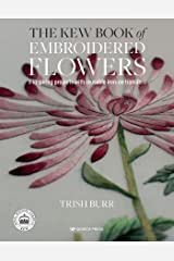 Kew Book of Embroidered Flowers, The: 11 inspiring projects with reusable iron-on transfers Hardcover