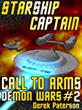 Starship Captain: Call To Arms (The Demon Wars Book 2)