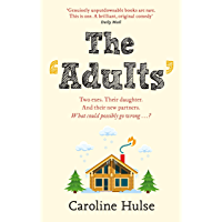 The Adults: Two exes. Their daughter. And their new partners. What could possibly go wrong?