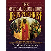The Mystical Journey From Jesus to Christ: The Origins, History & Secret Teachings of Mystical Christianity